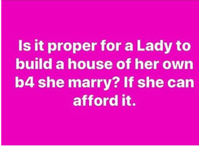Nigerian Man shares thoughts on Ladies building their own Houses before Marriage 3