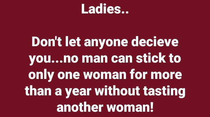 No man can stick to a woman for more than a year - Nigerian Man warns ladies 3